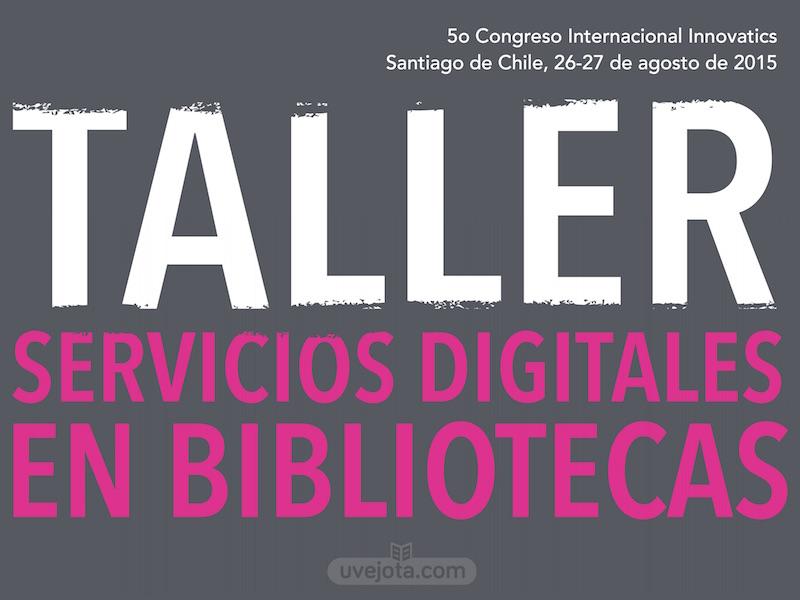 Taller servicios digitales en bibliotecas en Innovatics 2015
